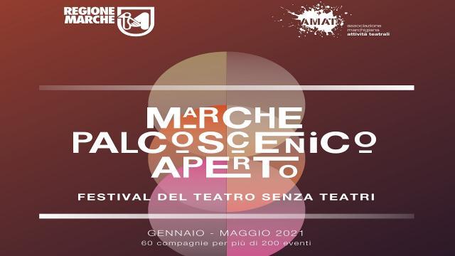 ''Marche Palcoscenico Aperto. Festival del teatro senza teatri'', una kermesse lunga 5 mesi